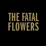 Band - Fatal Flowers